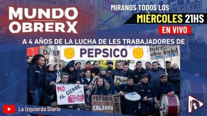 A 4 años de la lucha de PepsiCo que enfrentó al macrismo